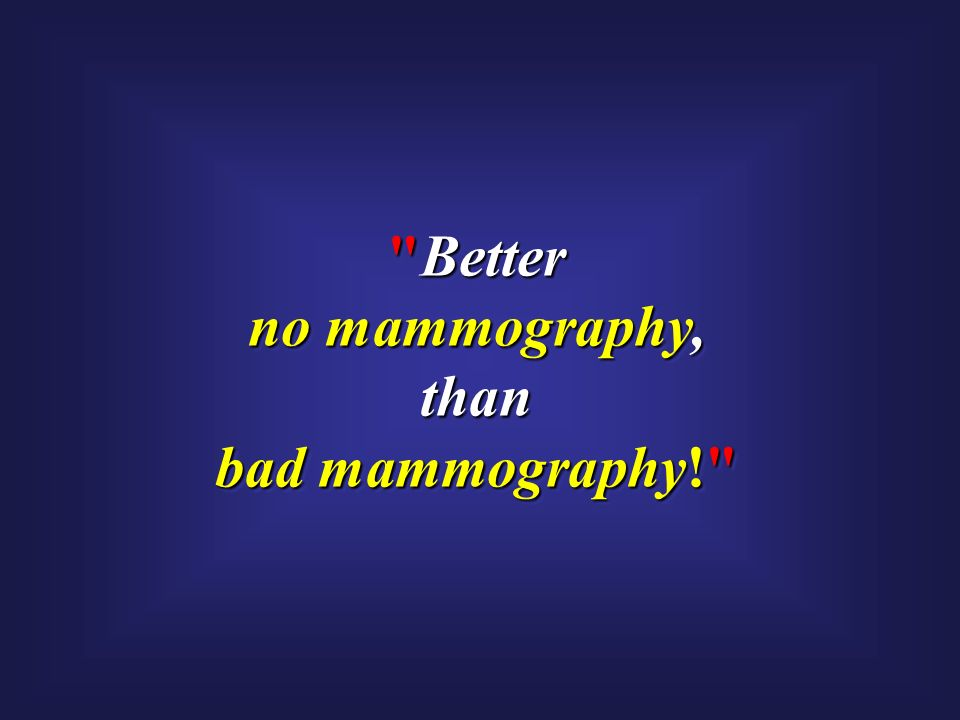 Better no mammography, than bad mammography!