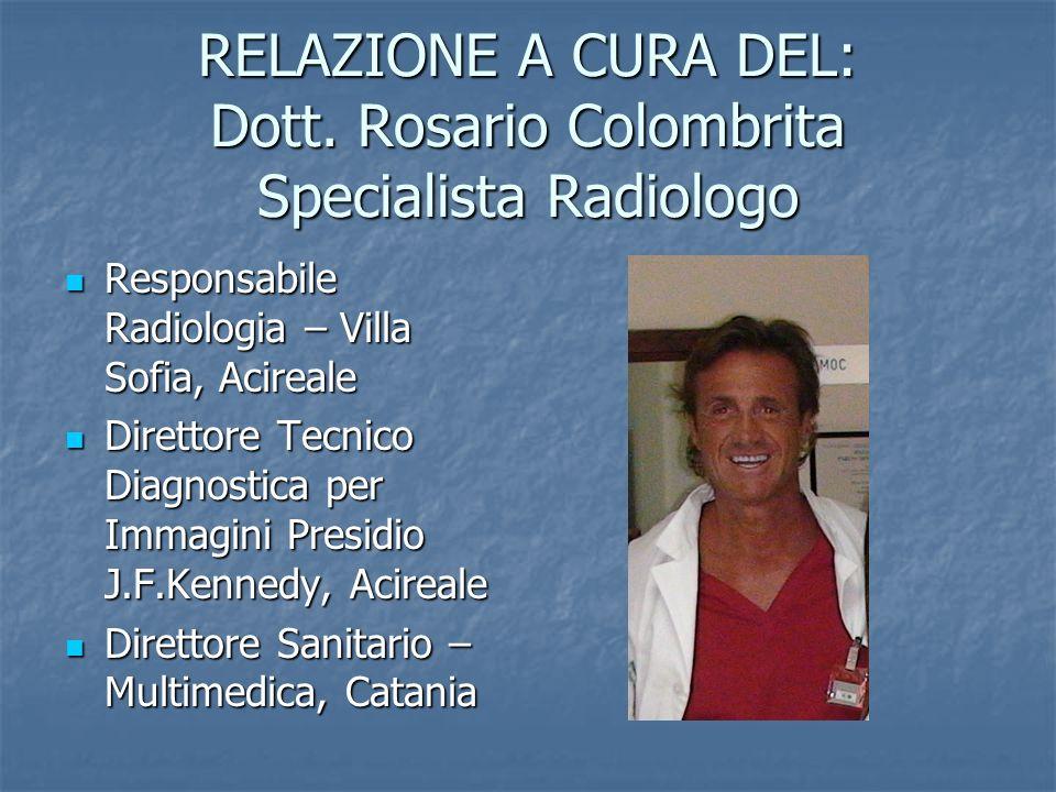 RELAZIONE A CURA DEL: Dott. Rosario Colombrita Specialista Radiologo