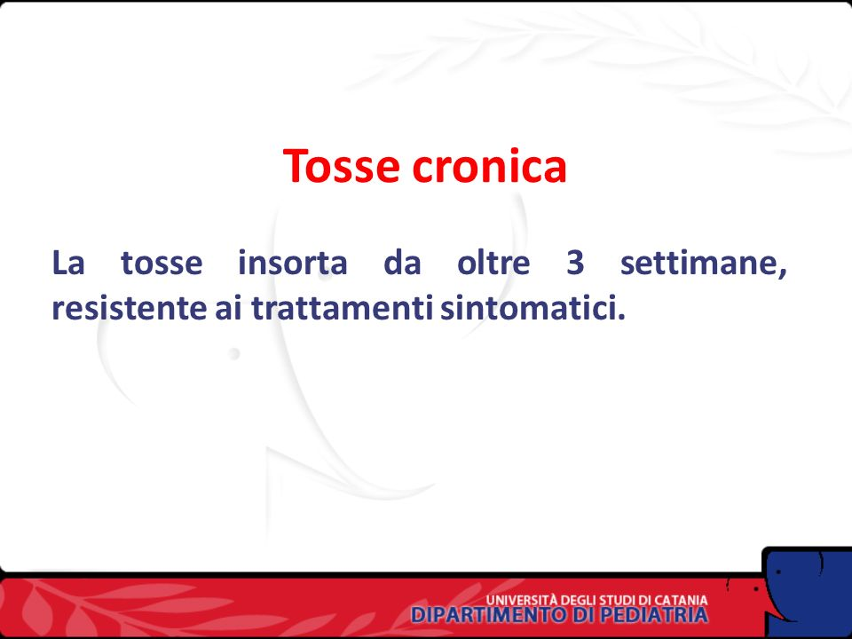 Tosse cronica La tosse insorta da oltre 3 settimane, resistente ai trattamenti sintomatici.