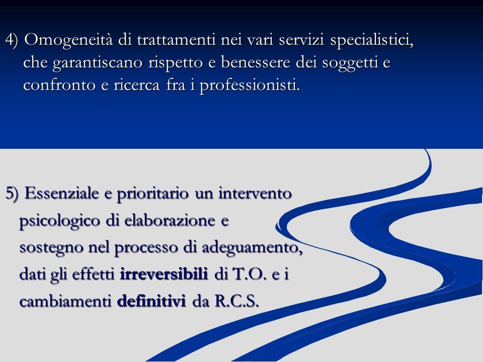4) Omogeneità di trattamenti nei vari servizi specialistici, che garantiscano rispetto e benessere dei soggetti e confronto e ricerca fra i professionisti.