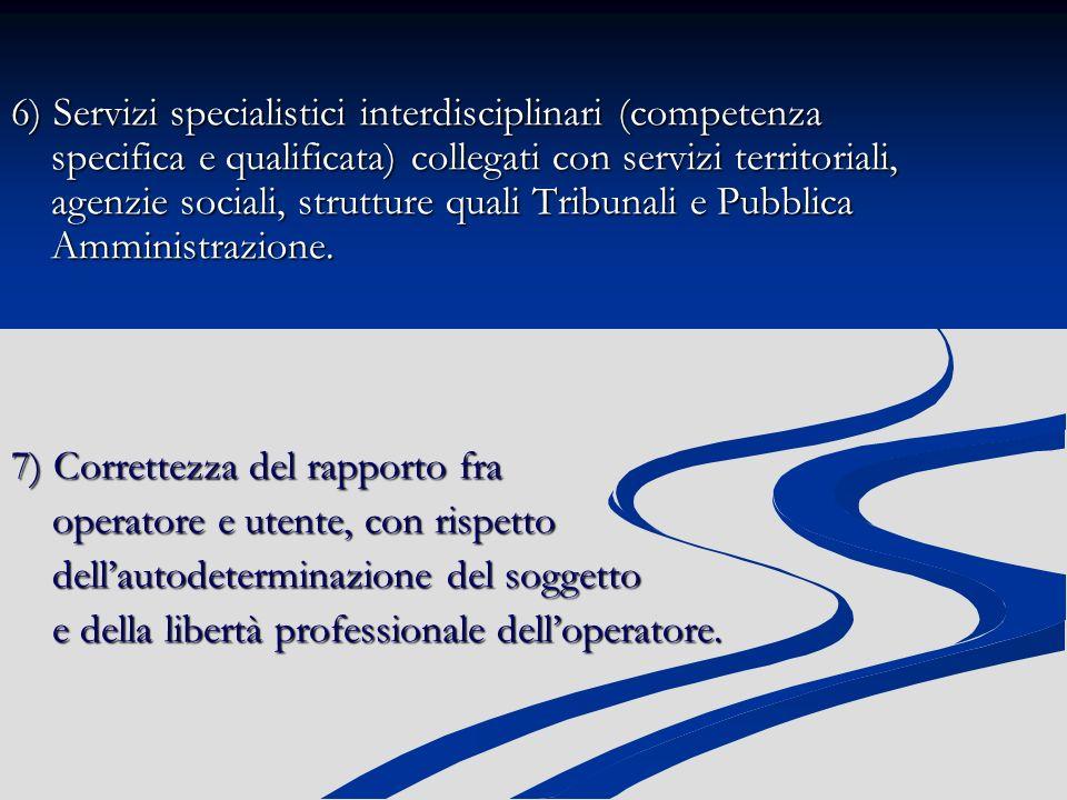 6) Servizi specialistici interdisciplinari (competenza specifica e qualificata) collegati con servizi territoriali, agenzie sociali, strutture quali Tribunali e Pubblica Amministrazione.