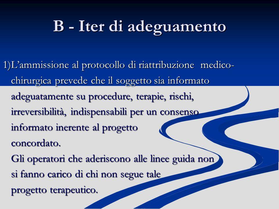 B - Iter di adeguamento 1)L'ammissione al protocollo di riattribuzione medico- chirurgica prevede che il soggetto sia informato.