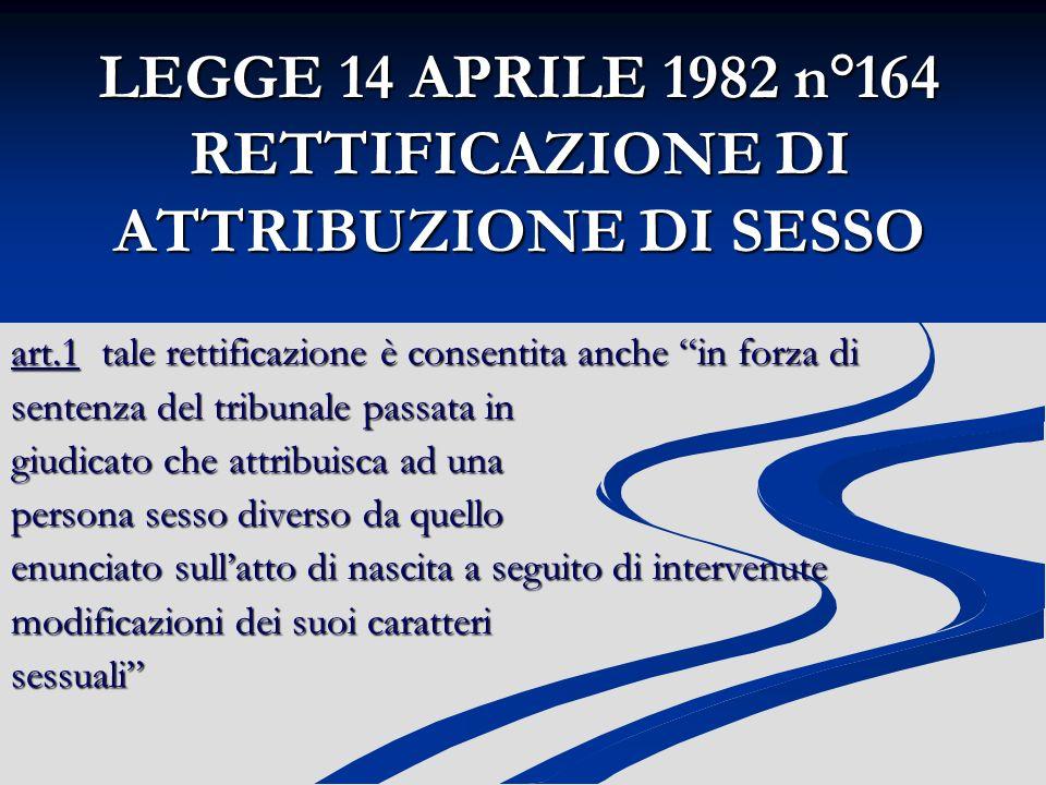 LEGGE 14 APRILE 1982 n°164 RETTIFICAZIONE DI ATTRIBUZIONE DI SESSO