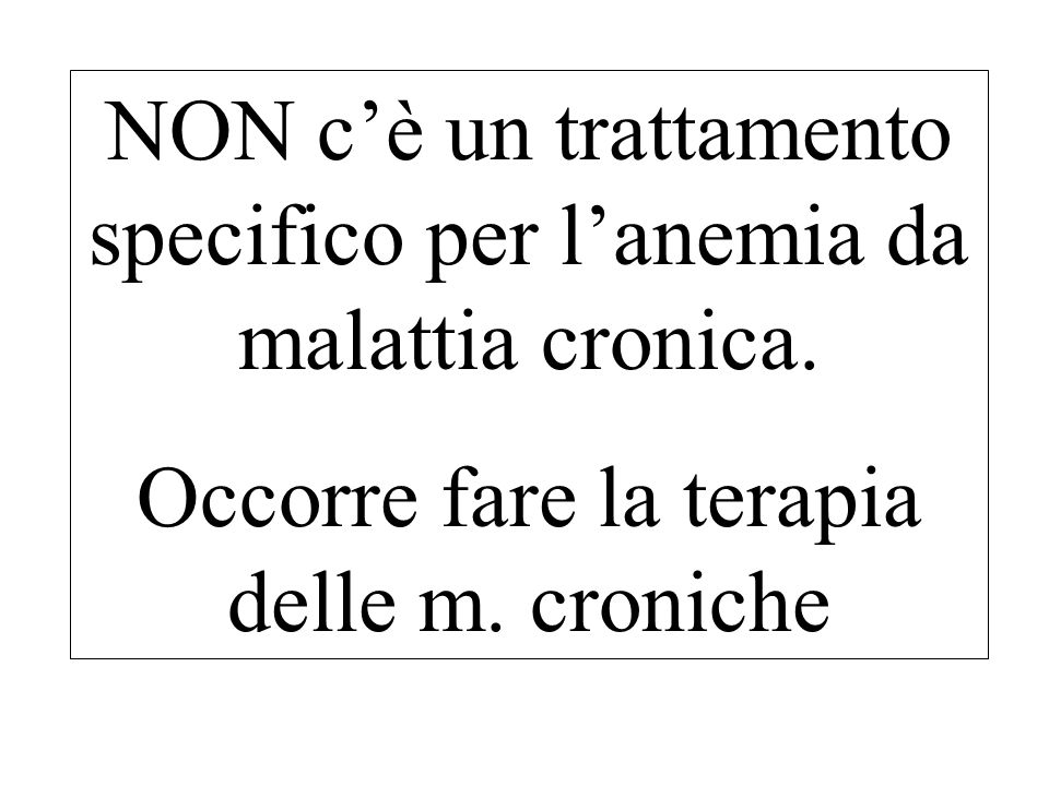 NON c'è un trattamento specifico per l'anemia da malattia cronica.