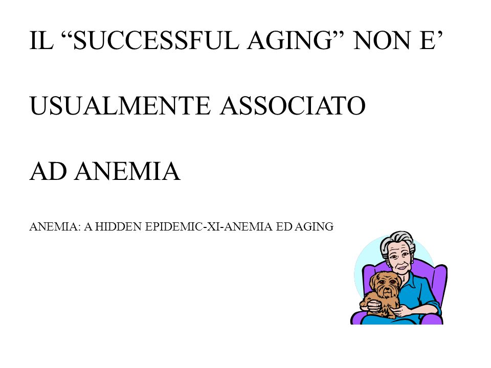 IL SUCCESSFUL AGING NON E' USUALMENTE ASSOCIATO AD ANEMIA
