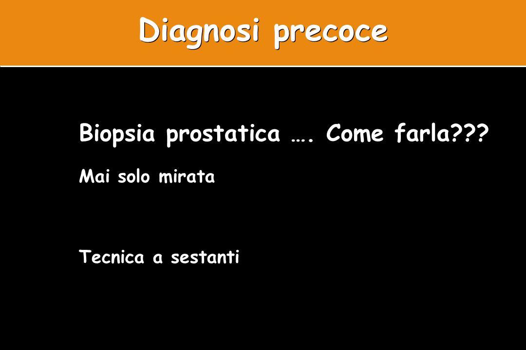 Diagnosi precoce Biopsia prostatica …. Come farla Mai solo mirata