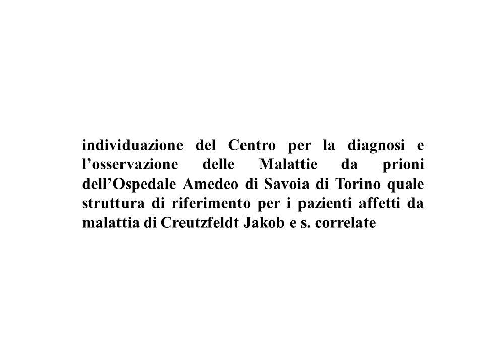 individuazione del Centro per la diagnosi e l'osservazione delle Malattie da prioni dell'Ospedale Amedeo di Savoia di Torino quale struttura di riferimento per i pazienti affetti da malattia di Creutzfeldt Jakob e s.
