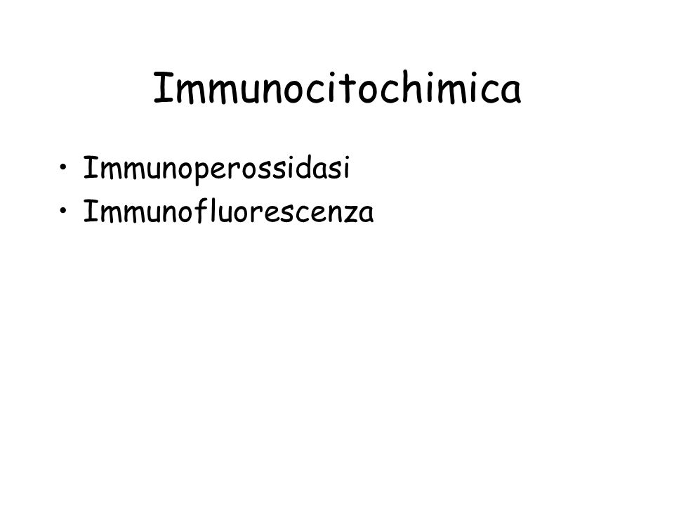 Immunocitochimica Immunoperossidasi Immunofluorescenza