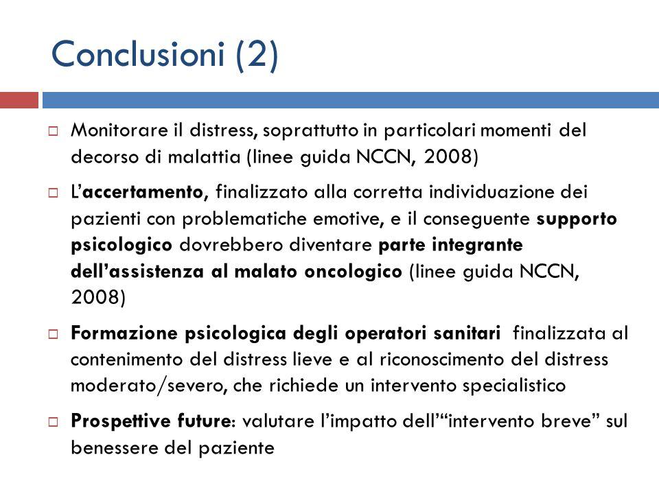 Conclusioni (2) Monitorare il distress, soprattutto in particolari momenti del decorso di malattia (linee guida NCCN, 2008)