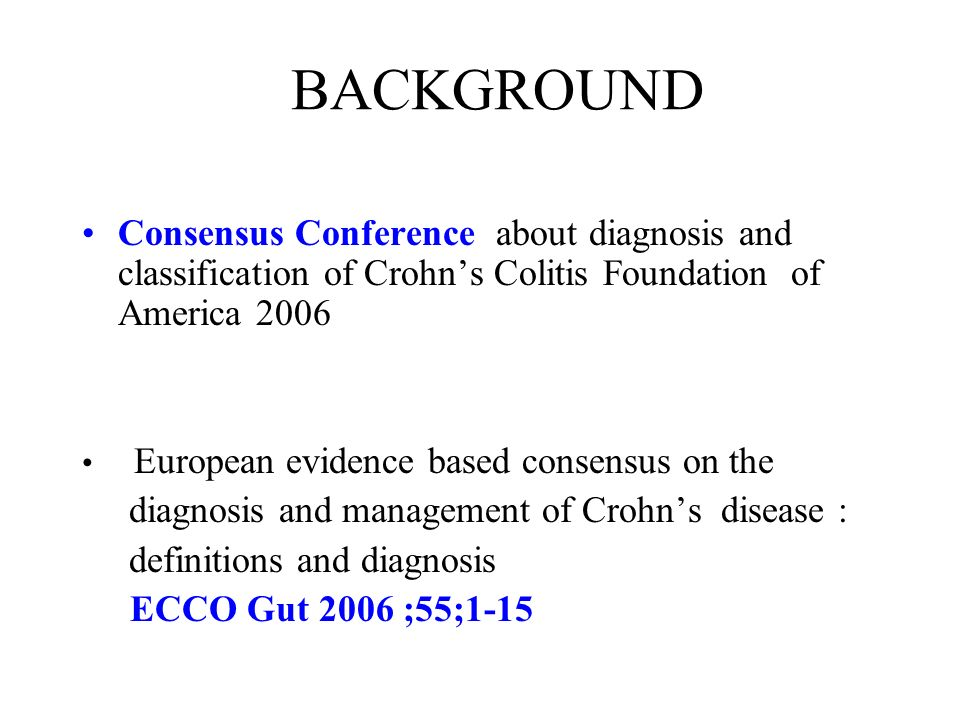 BACKGROUND Consensus Conference about diagnosis and classification of Crohn's Colitis Foundation of America 2006.