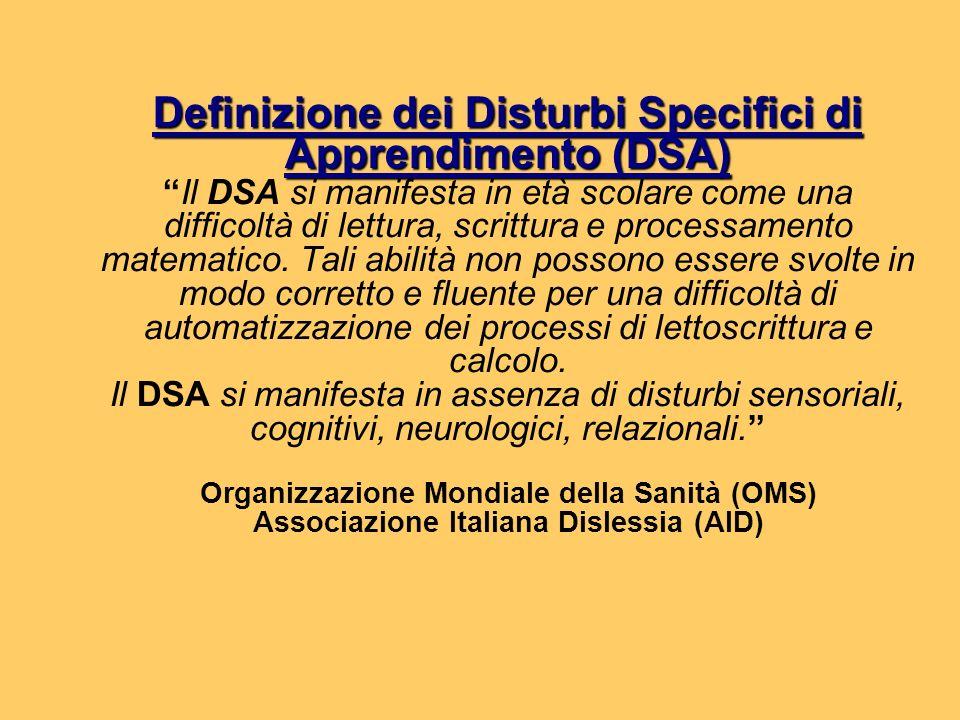 Definizione dei Disturbi Specifici di Apprendimento (DSA) Il DSA si manifesta in età scolare come una difficoltà di lettura, scrittura e processamento matematico.