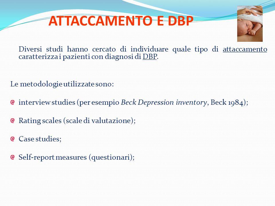 ATTACCAMENTO E DBP Diversi studi hanno cercato di individuare quale tipo di attaccamento caratterizza i pazienti con diagnosi di DBP.