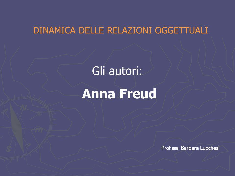 Anna Freud Gli autori: DINAMICA DELLE RELAZIONI OGGETTUALI