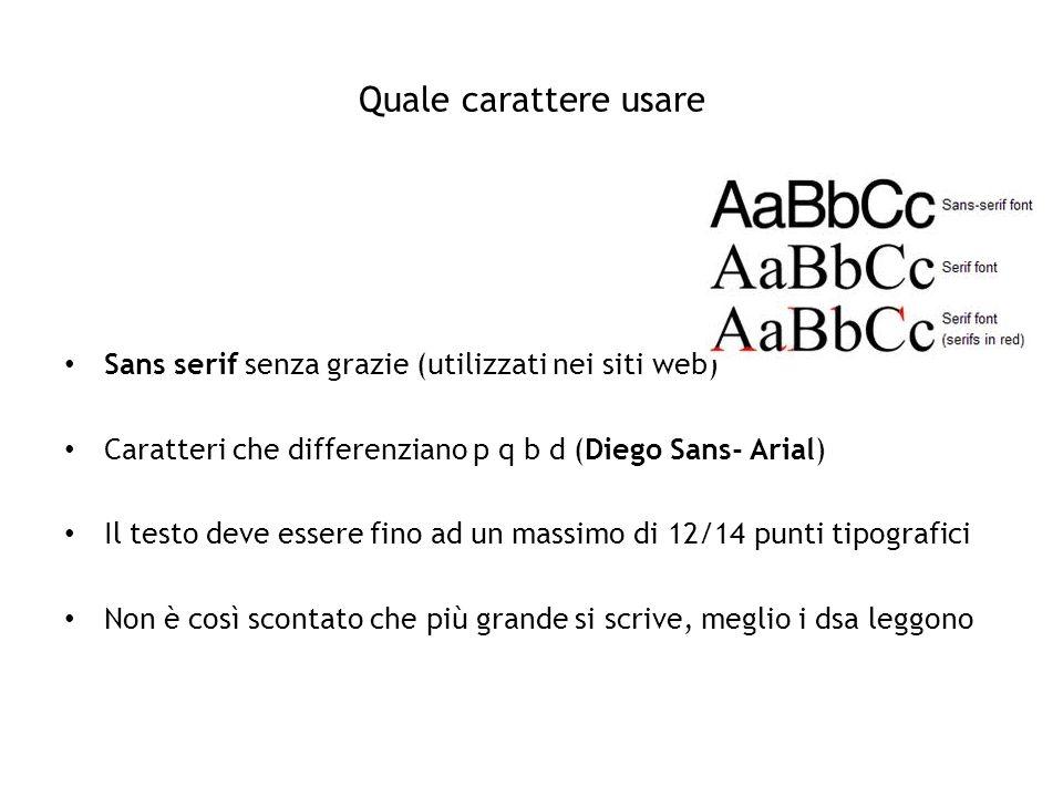 Quale carattere usare Sans serif senza grazie (utilizzati nei siti web) Caratteri che differenziano p q b d (Diego Sans- Arial)