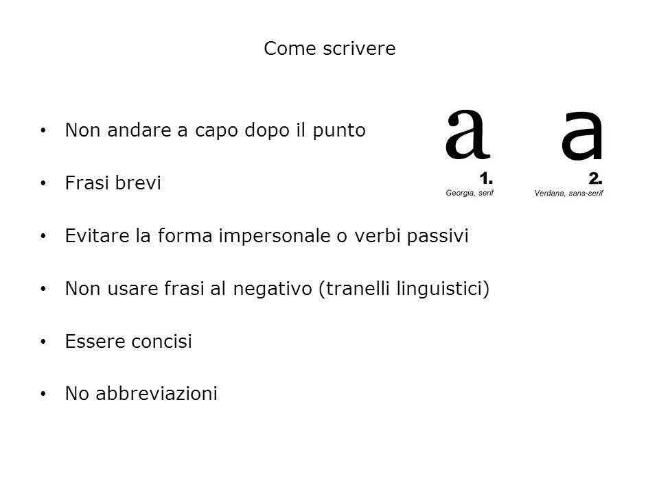 Come scrivereNon andare a capo dopo il punto. Frasi brevi. Evitare la forma impersonale o verbi passivi.