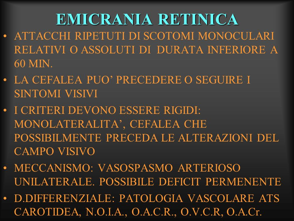 EMICRANIA RETINICA ATTACCHI RIPETUTI DI SCOTOMI MONOCULARI RELATIVI O ASSOLUTI DI DURATA INFERIORE A 60 MIN.