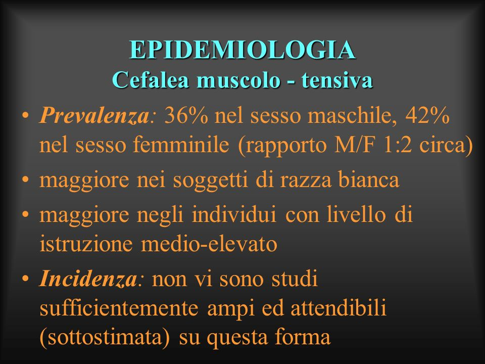 EPIDEMIOLOGIA Cefalea muscolo - tensiva
