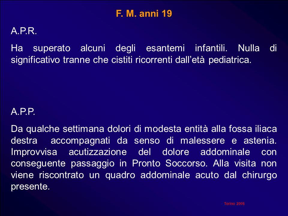 F. M. anni 19 A.P.R. Ha superato alcuni degli esantemi infantili. Nulla di significativo tranne che cistiti ricorrenti dall'età pediatrica.