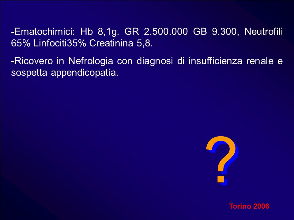 Ematochimici: Hb 8,1g. GR 2. 500. 000 GB 9