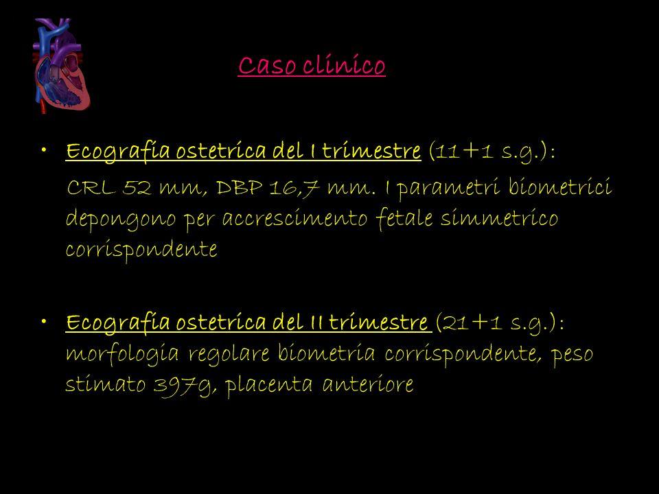 Caso clinico Ecografia ostetrica del I trimestre (11+1 s.g.):