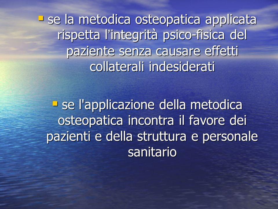 se la metodica osteopatica applicata rispetta l'integrità psico-fisica del paziente senza causare effetti collaterali indesiderati