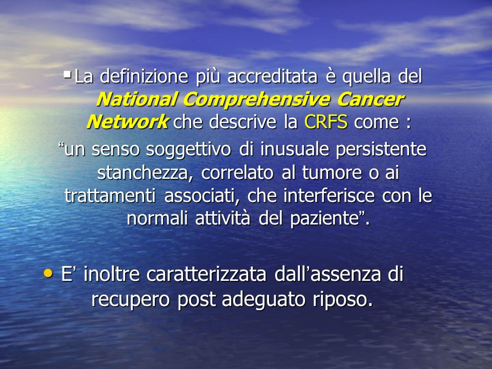 La definizione più accreditata è quella del National Comprehensive Cancer Network che descrive la CRFS come :