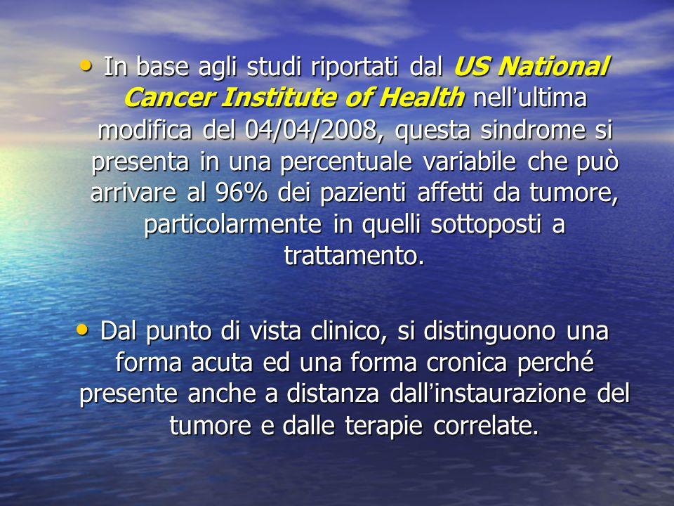 In base agli studi riportati dal US National Cancer Institute of Health nell'ultima modifica del 04/04/2008, questa sindrome si presenta in una percentuale variabile che può arrivare al 96% dei pazienti affetti da tumore, particolarmente in quelli sottoposti a trattamento.