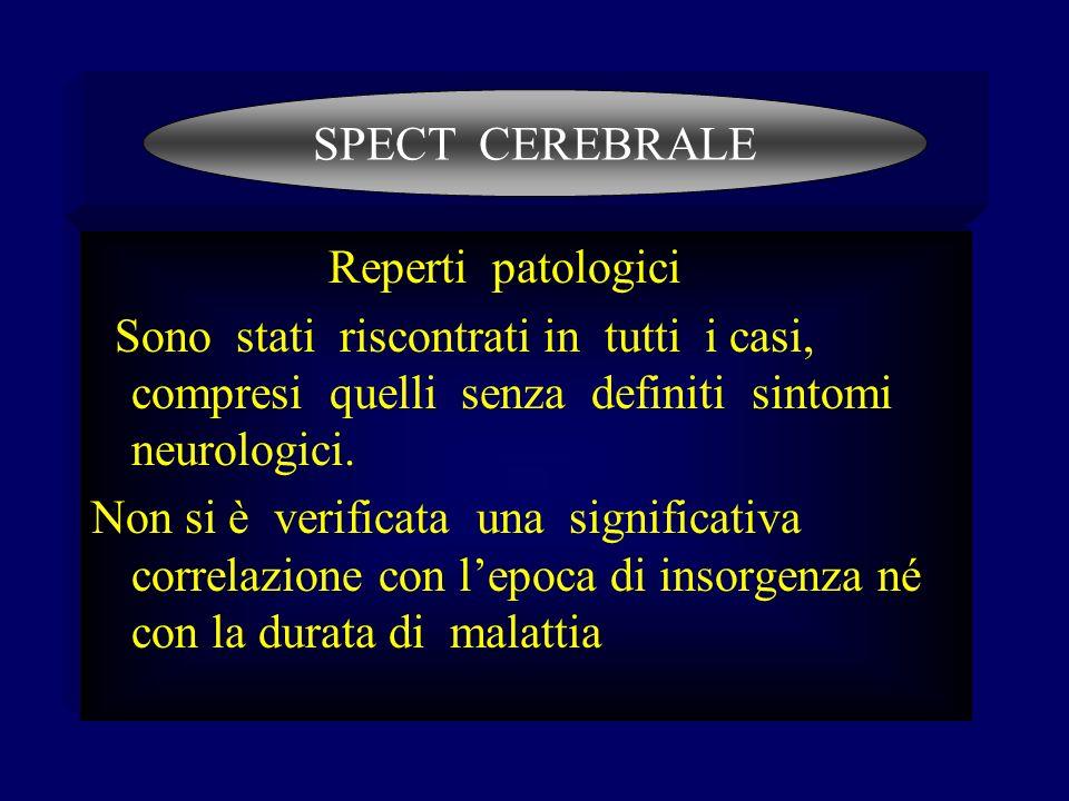 SPECT CEREBRALEReperti patologici. Sono stati riscontrati in tutti i casi, compresi quelli senza definiti sintomi neurologici.