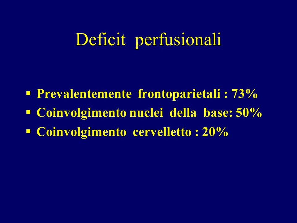 Deficit perfusionali Prevalentemente frontoparietali : 73%