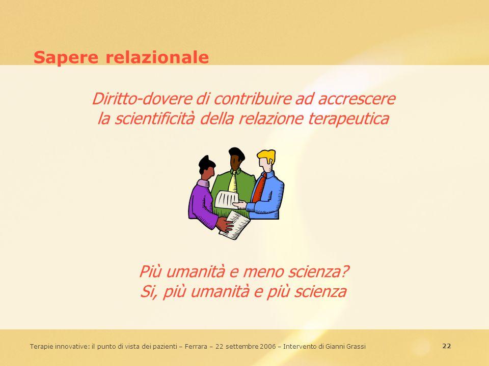 Sapere relazionale Diritto-dovere di contribuire ad accrescere la scientificità della relazione terapeutica.
