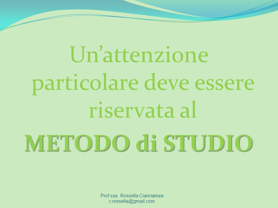 Un'attenzione particolare deve essere riservata al METODO di STUDIO