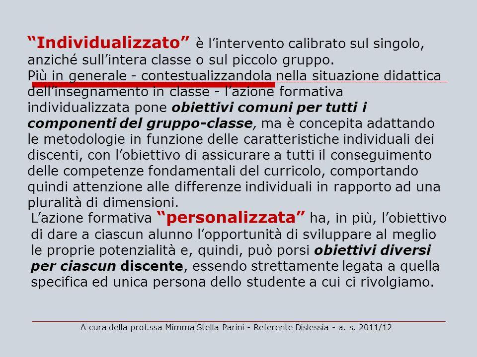 Individualizzato è l'intervento calibrato sul singolo, anziché sull'intera classe o sul piccolo gruppo.