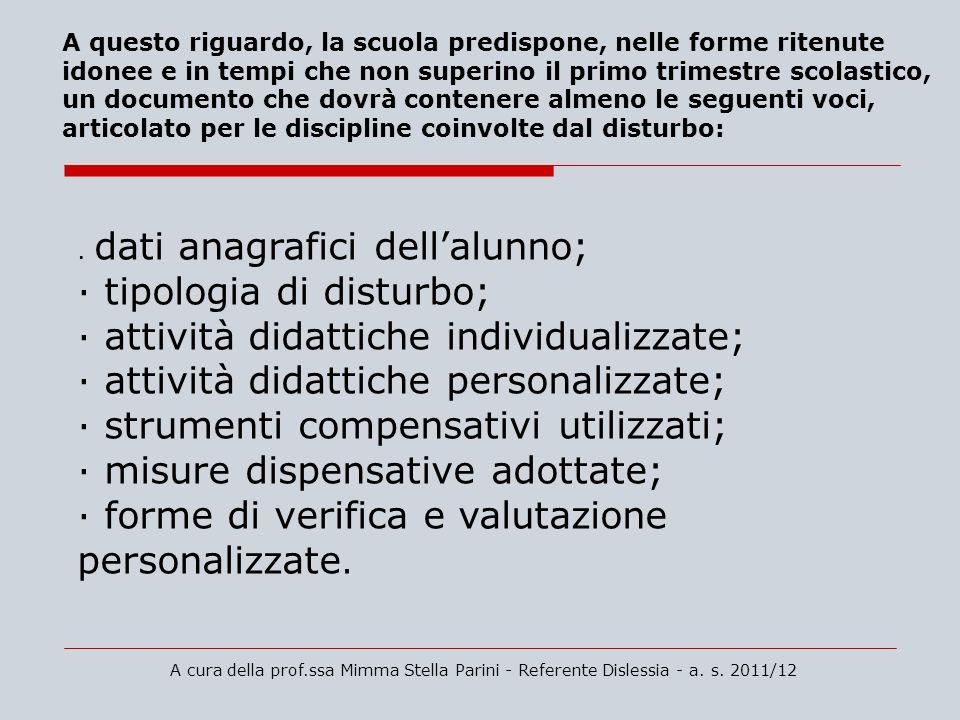 · tipologia di disturbo; · attività didattiche individualizzate;