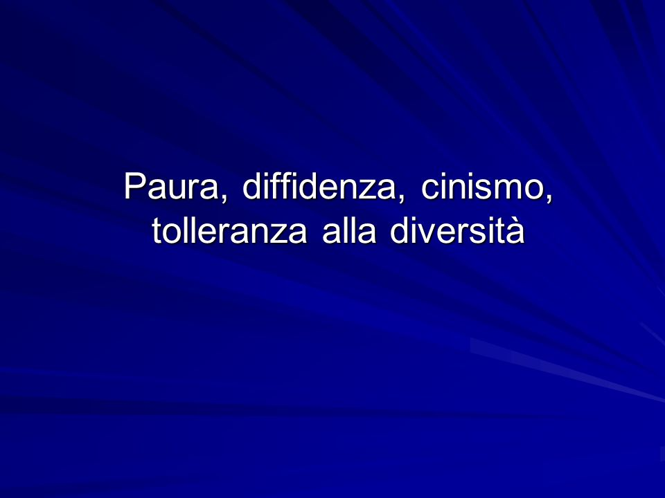 Paura, diffidenza, cinismo, tolleranza alla diversità