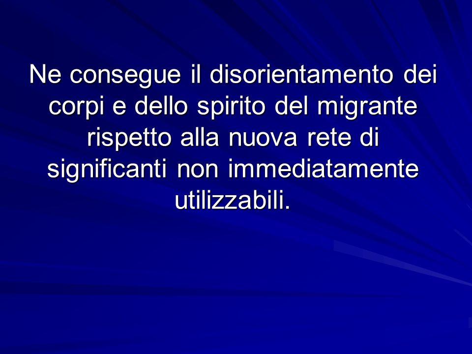 Ne consegue il disorientamento dei corpi e dello spirito del migrante rispetto alla nuova rete di significanti non immediatamente utilizzabili.