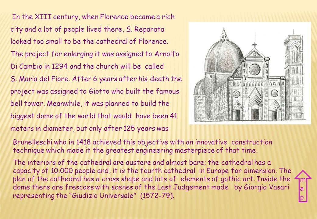 In the XIII century, when Florence became a rich city and a lot of people lived there, S. Reparata looked too small to be the cathedral of Florence.