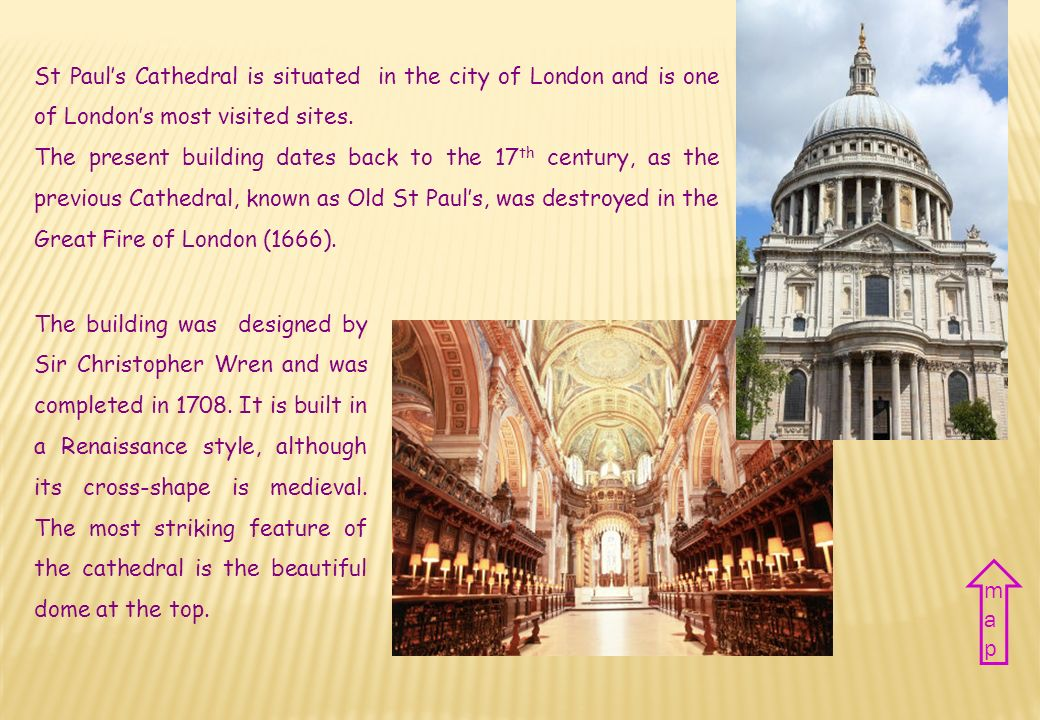 St Paul's Cathedral is situated in the city of London and is one of London's most visited sites.