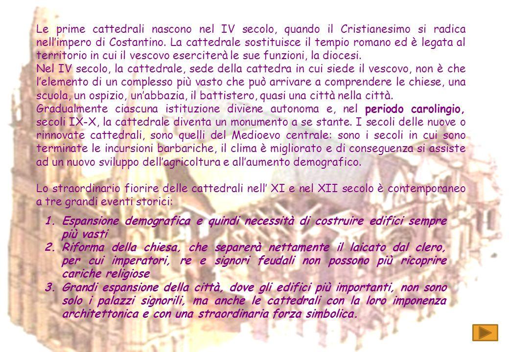 Le prime cattedrali nascono nel IV secolo, quando il Cristianesimo si radica nell'impero di Costantino. La cattedrale sostituisce il tempio romano ed è legata al territorio in cui il vescovo eserciterà le sue funzioni, la diocesi.