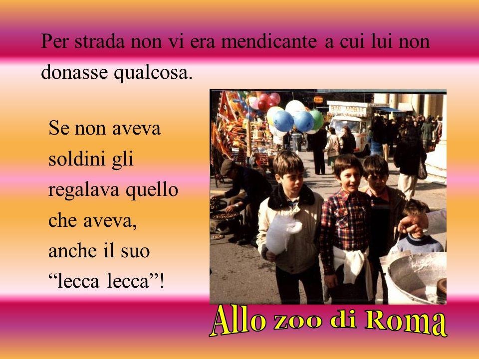 Allo zoo di Roma Per strada non vi era mendicante a cui lui non