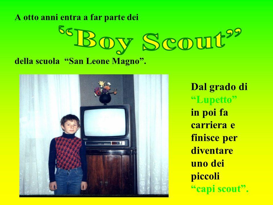 Boy Scout Dal grado di Lupetto in poi fa carriera e finisce per