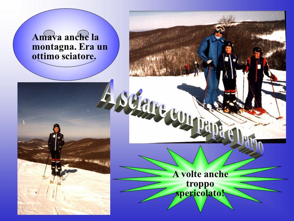 A sciare con papà e Dario A volte anche troppo spericolato!
