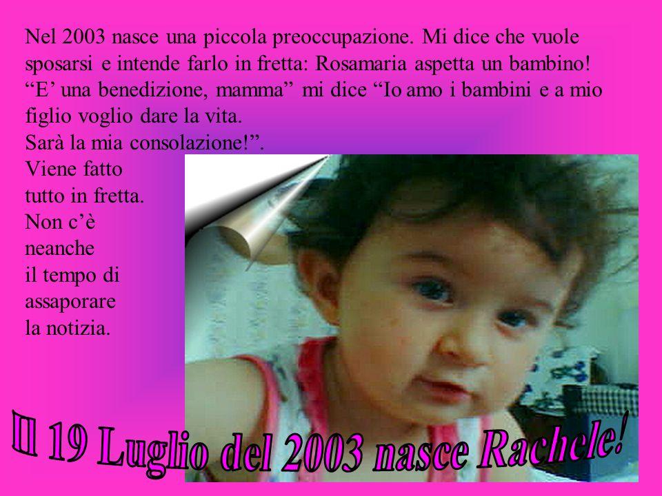 Il 19 Luglio del 2003 nasce Rachele!