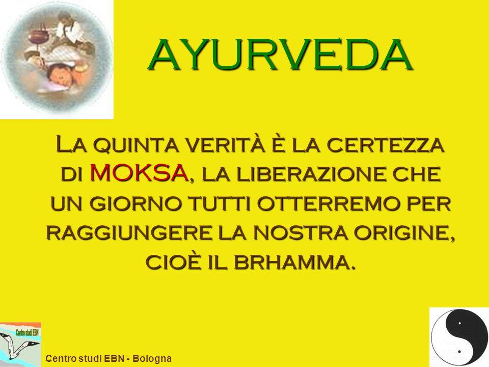 AYURVEDA La quinta verità è la certezza di MOKSA, la liberazione che un giorno tutti otterremo per raggiungere la nostra origine, cioè il brhamma.