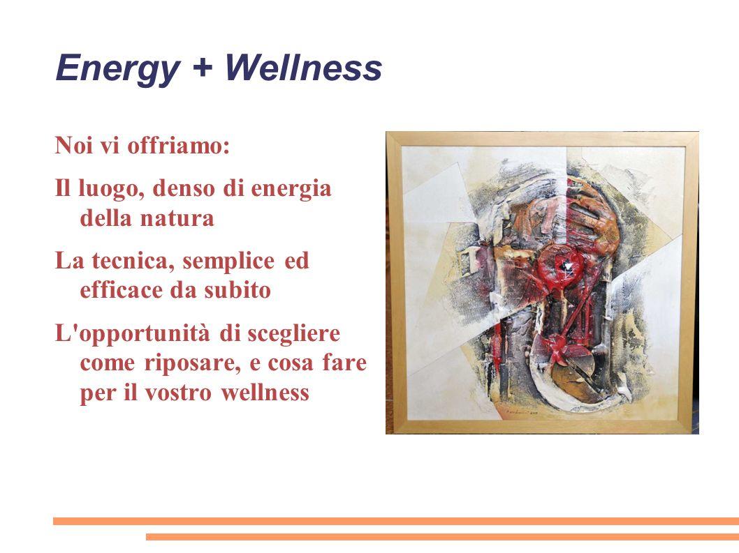 Energy + Wellness Noi vi offriamo: