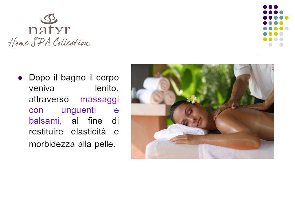 Dopo il bagno il corpo veniva lenito, attraverso massaggi con unguenti e balsami, al fine di restituire elasticità e morbidezza alla pelle.