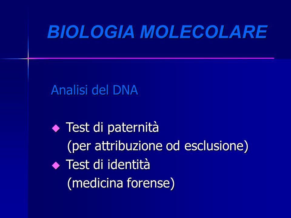 BIOLOGIA MOLECOLARE Analisi del DNA. Test di paternità. (per attribuzione od esclusione) Test di identità.