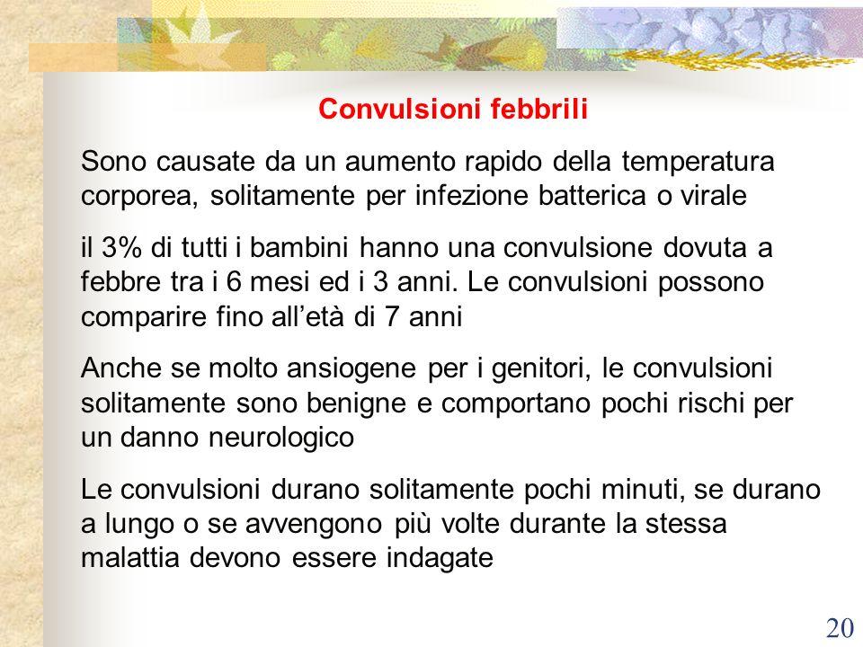 Convulsioni febbrili Sono causate da un aumento rapido della temperatura corporea, solitamente per infezione batterica o virale.
