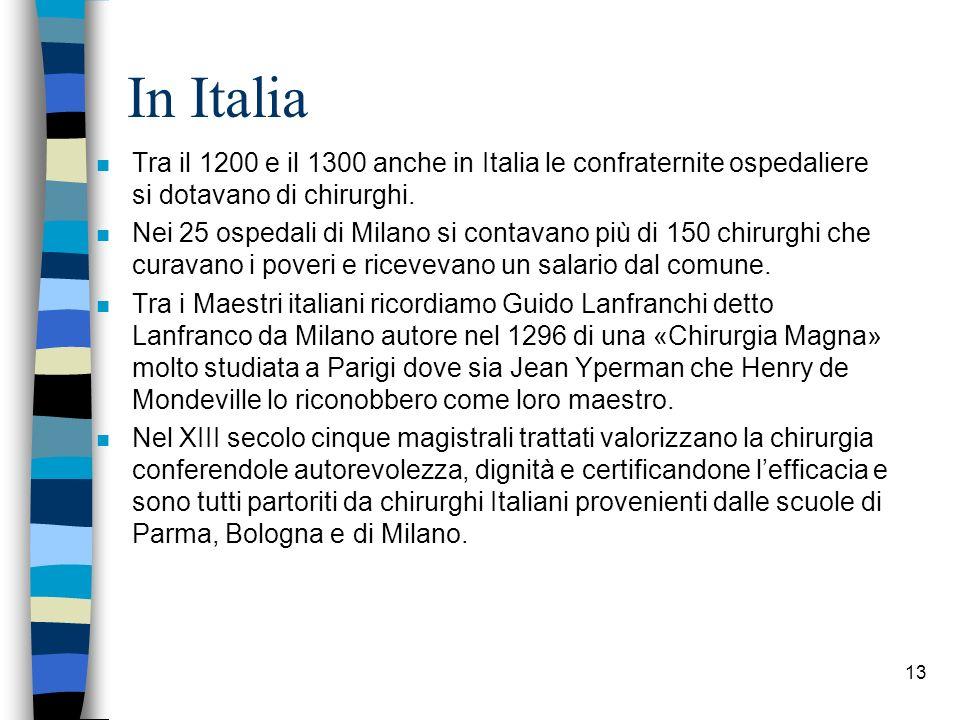 In Italia Tra il 1200 e il 1300 anche in Italia le confraternite ospedaliere si dotavano di chirurghi.
