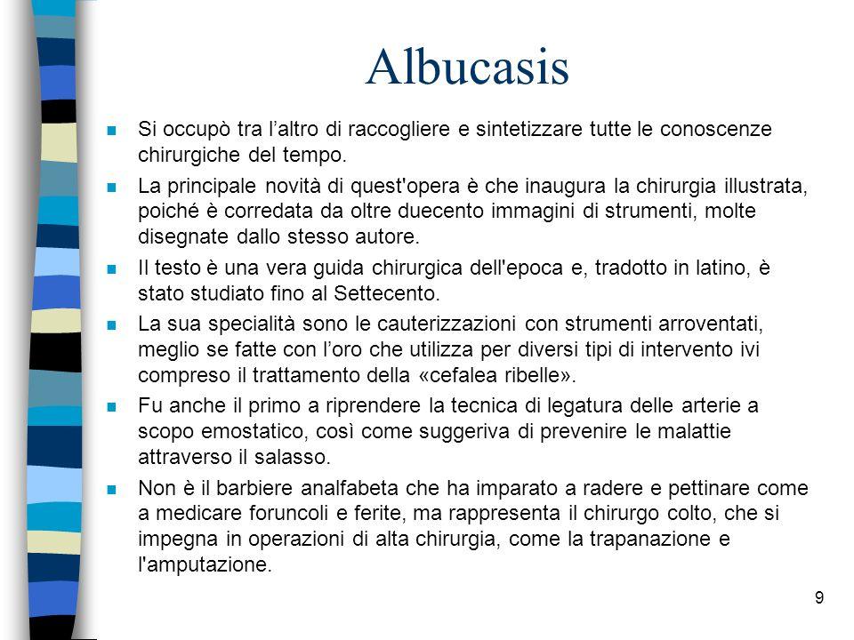 Albucasis Si occupò tra l'altro di raccogliere e sintetizzare tutte le conoscenze chirurgiche del tempo.