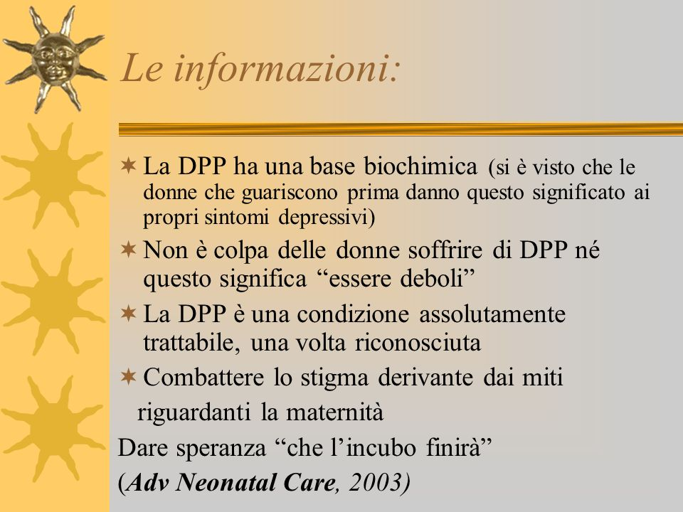 Le informazioni: La DPP ha una base biochimica (si è visto che le donne che guariscono prima danno questo significato ai propri sintomi depressivi)